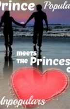 Prince Popular meets the Princess of Unpopulars by amyyatesxo