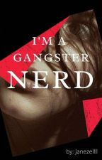 I'm A Nerd And I'm A Gangster by Janezellll