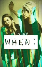 When ; by VicerylleBruhs
