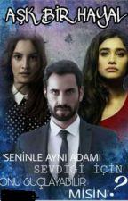 AŞK BİR HAYAL (#bensendeyandım) by hilal1315