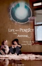 Life Isn't Perfect For Anyone || ✓ by FRDwriteR