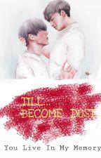 Till Become Dust (BINHWAN) (END) by BYAABIN