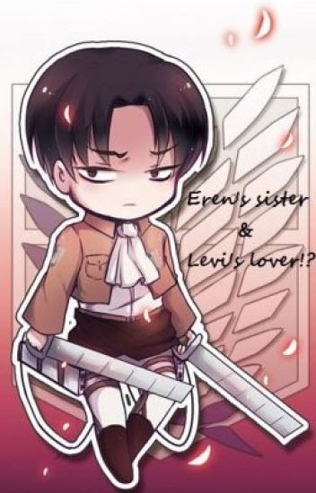 Eren's Sister & Levi's Lover!? ~Attack on Titan Fanfic~