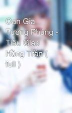 Oan Gia Tương Phùng - Tiêu Giao Hồng Trần ( full ) by YennPika