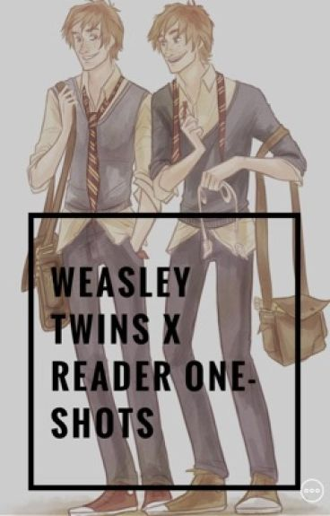 Weasley Twins X Reader One-Shots And Imagines