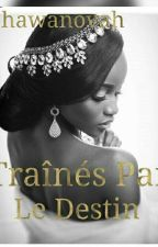 Trainés Par Le Destin by SenGuineehaine