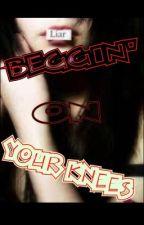 Beggin' On Your Knees by XxXLuvRoseXxX