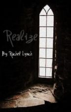 Realize by live_laugh_love96