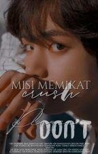 Misi Memikat Crush + Please Don't  by Hyunwonwoo__
