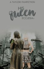 his queen {a tayloki fanfiction}  by ecclesia-