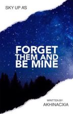 Forget Them And Be Mine | Unpublished by akhinacxia