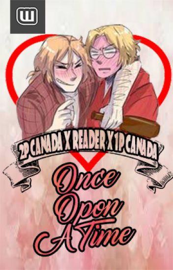 Once Upon A Time [2p!Canada x Reader x 1p!Canada]