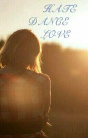 Hate Dance Love (ON HOLD)  by hawiedonerh
