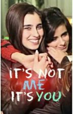It's Not Me, It's You (Camren) by Cheeriohww