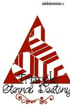 Triangle Eternal Destiny by sahabatwinstories_2