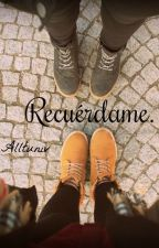 Recuérdame. by Alltuniv