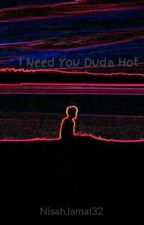 I Need You Duda Hot by NisahJamal32
