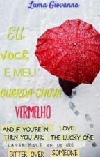 (CONCLUÍDA) Eu, você e meu Guarda-Chuva Vermelho.            by LumsHP