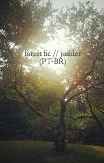 forest fic // joshler (PT-BR)