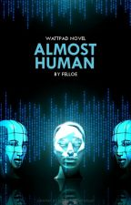 Almost Human |wolno pisane| by Felloe123