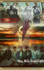 Will You Be The One To Change Us (BTS and Got7 Fanfic) by Bts-trash40