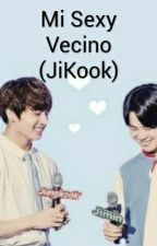 Mi Sexy Vecino (JiKook) by GalletitaConCrema