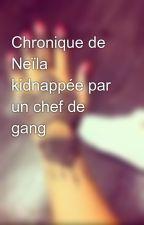 Chronique de Neïla kidnappée par un chef de gang  by Une_Marokainee_212