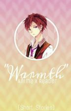 Warmth | Anime x Reader by NekoGod