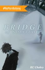 Bridge of Solitude by DawnSpecter