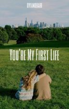 You're My First Life || kian lawley by dylanobabe