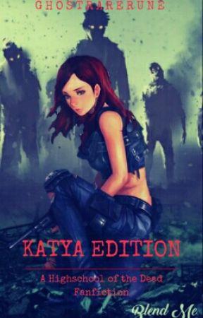 Katya Edition: Second Edition [Highschool Of The Dead] by AliceInArkland