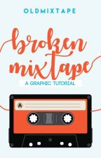 BROKEN MIXTAPE : Graphic Tutorial by oldmixtape