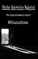 HÜZÜN ŞEHRİNİN BEKÇİSİ  by Huzunbaz