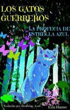 Los Gatos Guerreros. La Profecía De Estrella Azul [Español] by Dovewing_Love