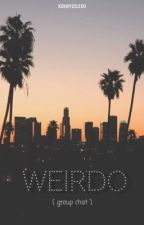WEIRDO ✖️ GROUP CHAT by kennyzzlexo