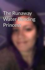 The Runaway Water Bending Princess by vampireprincess1600