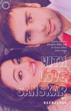 With Love Sanskar - Swasan Fanfiction #wattys2016 by reepz1994