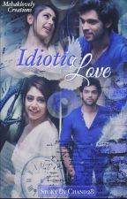 Manan ff  ❤️IDIOTIC Love❤️ by chand28