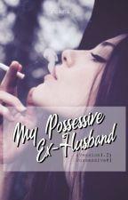 My Ex-Possessive Husband - COMPLETED - by miichiiko23