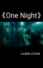 One Night by Lxailavcnsa