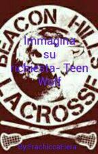 Immagina su richiesta- Teen Wolf by FrachiccaFiera