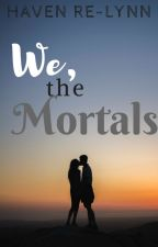 We, the Mortals by havenrelynn