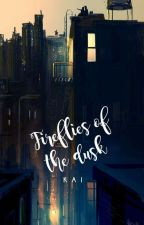 Fireflies Of The Dusk | ✓ by tragicaly