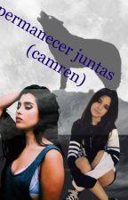 permanecer juntas (camren) by incognito63