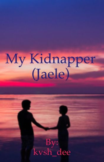 My kidnapper (Jaele)