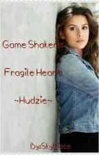 Game Shakers: Fragile Heart (Hudzie) by SkyLiece