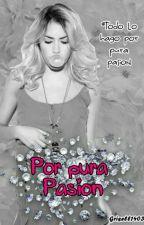 Por Pura Pasión by grisell1403