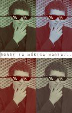 Donde la música habla... by AIfandompolitico