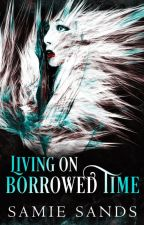 Living on Borrowed Time (Sample Only, Now on KU) by SamieSands