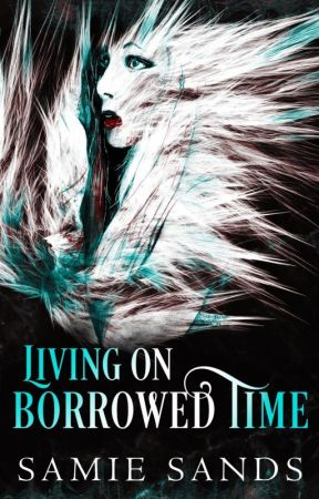 Living on Borrowed Time by SamieSands